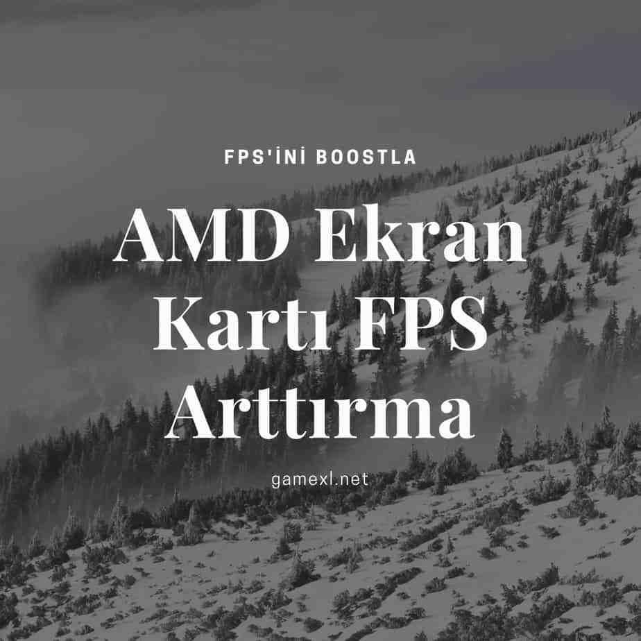 AMD Ekran Karti FPS Arttirma