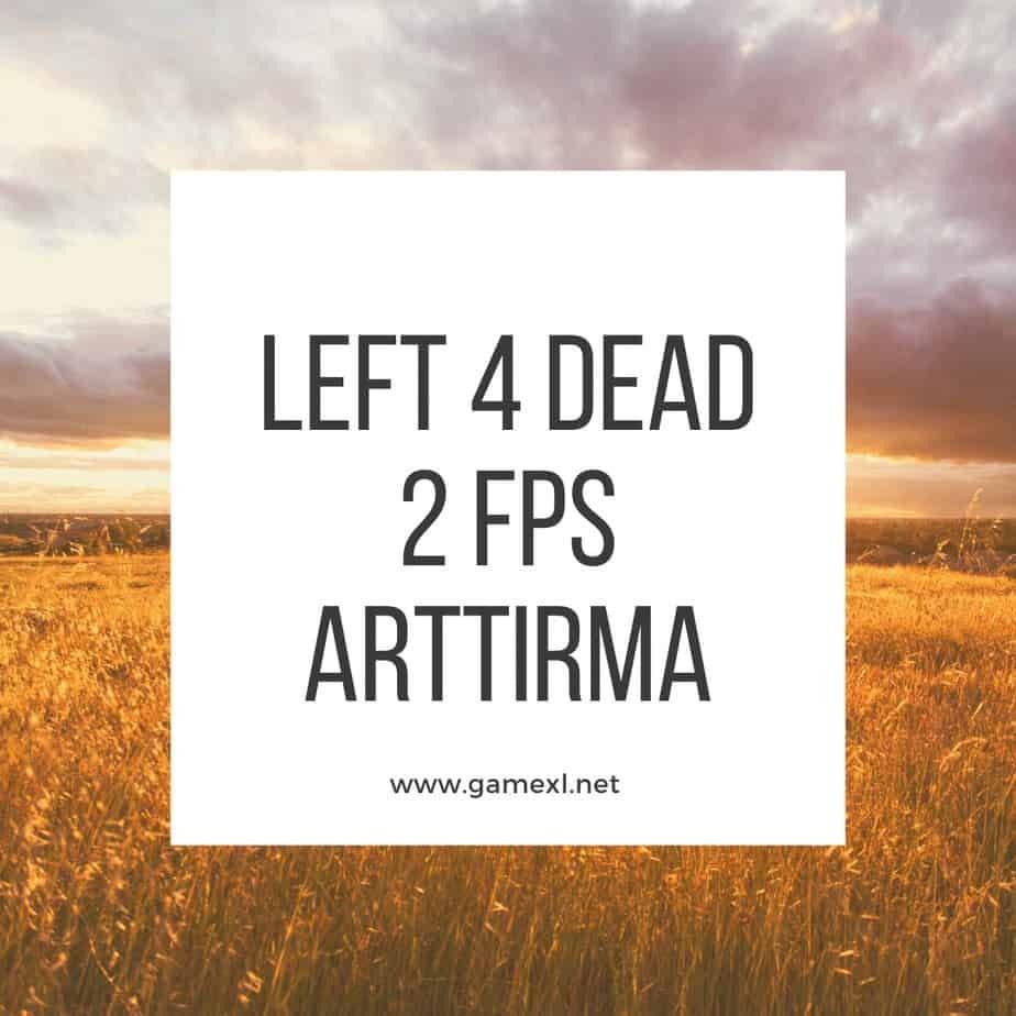 Left 4 Dead 2 Fps Arttirma